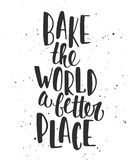 Bake the world a better place. Handwritten lettering. stock illustration