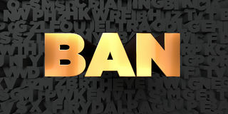 Ban - Gold text on black background - 3D rendered royalty free stock picture Royalty Free Stock Image