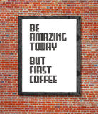 Be amazing today but first coffee written in picture frame Stock Photos
