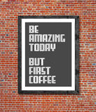 Be amazing today but first coffee written in picture frame Royalty Free Stock Photography
