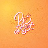 Be Awesome Concept Design on Orange Background Stock Images