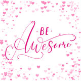 Be awesome handwritten ink lettering design. Stock Photo