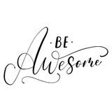 Be awesome handwritten ink lettering design. Royalty Free Stock Images