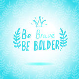 Be Brave Be Bolder lettering calligraphy Royalty Free Stock Image