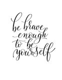 Be brave enough to be yourself black and white hand written Stock Image