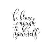 Be brave enough to be yourself black and white hand written Stock Photos