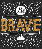 Be brave. Hand lettering. Typography poster. Motivational quotes. This vector illustration can be used as a print on T-shirts, posters, invitations, cards and royalty free illustration