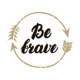 Be brave hand written lettering. Inspirational illustration. Stock Image