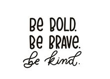 Be brave be kind quote with hand drawn lettering. Inspirational. Quote. Summer t-shirts print, invitation, poster vector illustration