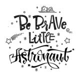 Be Brave Little Astronaut quote. Baby shower hand drawn lettering logo phrase. Simple vector script style text. Doodle space theme decore. Boy, girl theme vector illustration