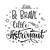 Be Brave Little Astronaut quote. Baby shower hand drawn lettering logo phrase. Simple vector script style text. Doodle space theme decore. Boy, girl theme royalty free illustration
