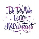 Be Brave Little Astronaut quote. Baby shower hand drawn lettering logo phrase. Vector script style text in space colors with stars and line decor. Doodle space vector illustration