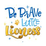 Be brave little Lioness phrase. Hand drawn calligraphy and script style baby shower lettering quote vector illustration