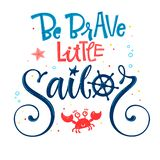 Be Brave little sailor quote. Baby shower hand drawn calligraphy, grotesque script style lettering logo phrase. Colorful blue, pink, yellow text. Doodle crab vector illustration