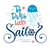 Be Brave little sailor quote. Baby shower hand drawn calligraphy, grotesque script style lettering logo phrase. Colorful blue, pink, yellow text. Doodle crab royalty free illustration