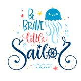Be Brave little sailor quote. Baby shower hand drawn calligraphy, grotesque style lettering logo phrase. Colorful blue, pink, yellow text. Doodle crab vector illustration