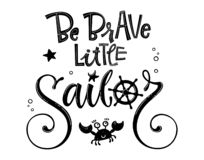 Be Brave little sailor quote. Simple baby shower hand drawn calligraphy style lettering logo phrase. Be Brave little sailor quote. Simple baby shower hand drawn royalty free illustration