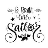 Be Brave little sailor quote. Simple baby shower hand drawn calligraphy style lettering logo phrase. Doodle crab, starfish, sea waves, bubbles design stock illustration
