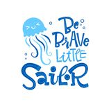 Be Brave little sailor quote. Simple colorful baby shower hand drawn grotesque script style lettering vector logo phrase. Doodle sea waves, bubbles, jellyfish vector illustration