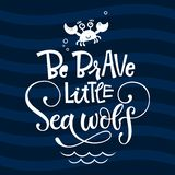 Be brave little sea wolf quote. Simple white color baby shower hand drawn grotesque script style lettering vector logo phrase. Doodle crab, sea waves, bubbles stock illustration