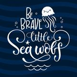 Be brave little Sea wolf quote. Simple white color baby shower hand drawn grotesque script style lettering vector logo phrase. Doodle  starfish, sea waves royalty free illustration