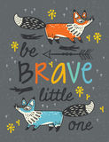 Be brave poster for children with foxes in cartoon style. Be Brave little one - awesome childish card in vector with foxes. Used for greeting cards, posters and stock illustration