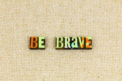 Be brave strong bold kind. Brave strong bold kind kindness help helping others people typography letterpress service humanity homeless take risks hero happy bold royalty free stock image