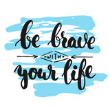 Be brave with your life - hand drawn lettering phrase, isolated on the white background with colorful sketch element Stock Photos