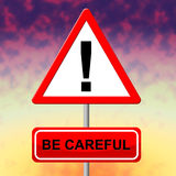 Be Careful Indicates Beware Safety And Placard. Be Careful Representing Signboard Message And Sign Royalty Free Stock Photos