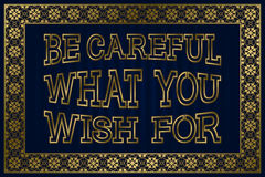Be Careful What You Wish For. English saying.  Stock Photo
