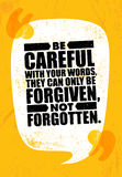Be Careful With Your Words, They Can Only Be Forgiven, Not Forgotten. Inspiring Creative Motivation Quote Poster Stock Image