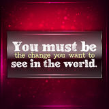 Be the change you want. You must be the change you want to see in the world. Futuristic motivational background. Chalk text written on a piece of glass royalty free illustration