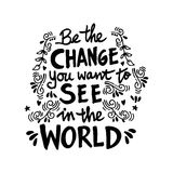Be the change you want to see in the world Royalty Free Stock Photo