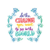 Be the change you want to see in the world. Royalty Free Stock Photo