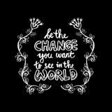 Be the change you want to see in the world. Royalty Free Stock Photography