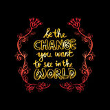 Be the change you want to see in the world. Royalty Free Stock Images