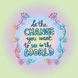 Be the change you want to see in the world. Inspirational motivating quotes by Mahatma Gandhi Stock Images