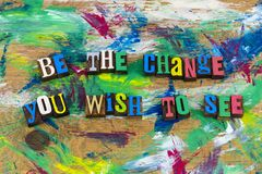 Be the change you wish to see optimism. Improvement encouragement confidence change life lifestyle persistence determination optimism positive attitude success stock image