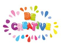 Be creative cartoon colorful letters. Be creative cartoon colorful letters with paint splashes Stock Image