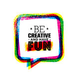 Be Creative And Have Fun. Inspiring Rough Creative Motivation Quote Template. Be Creative And Have Fun. Inspiring Rough Creative Motivation Quote Template Royalty Free Stock Photography