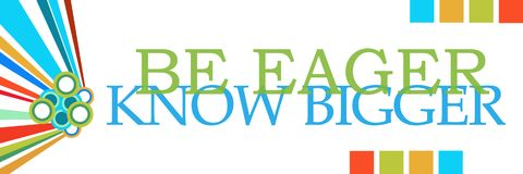Be Eager Know Bigger Colorful Graphics Horizontal Royalty Free Stock Photography