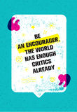 Be An Encourager The World Has Enough Critics Already. Inspiring Creative Motivation Quote With Speech Bubble Stock Image