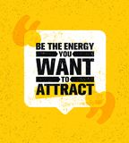 Be The Energy You Want To Attract. Speech Bubble Inspiring Creative Motivation Quote Poster Template Vector Stock Photography
