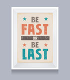 Be Fast or Be Last Retro Poster. Retro Style Poster with a Motivation QuoteBe Fast or Be Last Royalty Free Stock Images