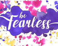 Be Fearless Watercolor Poster. Be Fearless Watercolor Motivational Typography Poster Royalty Free Stock Photo