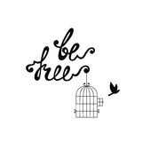 Be free. Inspirational quote about freedom. Modern calligraphy phrase with hand drawn flying bird and cage. Lettering in boho style for print and posters vector illustration