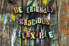 Be friendly gracious flexible honest kind nice calm. Letterpress friends kindness honesty reliable willing friendship help work hard positive attitude royalty free stock image