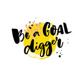 Be a goal digger. Motivation saying, rough typography on yellow stain Stock Photography