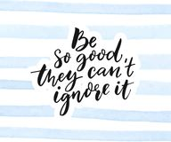 Be so good they can`t ignore it. Inspirational quote calligraphy on blue watercolor stripes texture. vector illustration