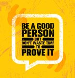 Be A Good Person But Dont Waste Time To Prove It. Inspiring Creative Motivation Quote Poster Template Royalty Free Stock Images